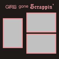 Girls Gone Scrappin' - 12x12 Overlay
