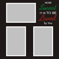 How Sweet it is to be Loved by You - 12x12 Overlay