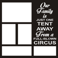 Our Family is Just One Tent Away From a Full-Blown Circus - 12x 12 Overlay