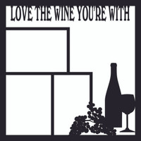 Love the Wine your With - 12x12 Overlay