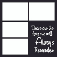 These are the days we will Always Remember - 12x12 Overlay