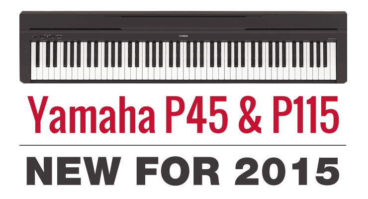 new yamaha p115 and p45 pianos updates to p105 p35