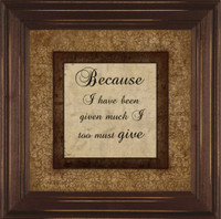 Because I Have Been Given Much I Too Must Give - Wall Decor Quote