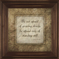 Be Not Afraid of Growing Slowly, Be Afraid Standing Still - Wall Quote