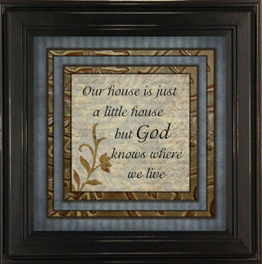 Framed Quote | Our House is a Little House But God Knows Where We Live