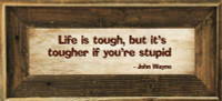 Life is Tough, But it's Tougher if You're Stupid - John Wayne Framed Quote