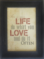 This is your life. Do what you love and do it often. Framed print in black barnwood frame.