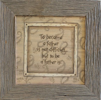 To become a father is not difficult - quote in barnwood picture frame.