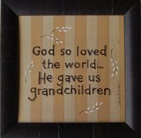 God so Loved the World... He Gave us Grandchildren Framed Quote