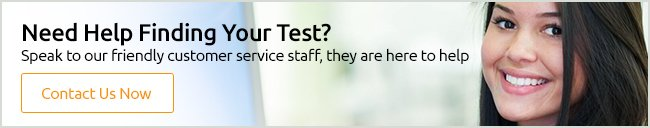 Need Help Finding your test? Speak to our friendly customer service staff, they are here to help.