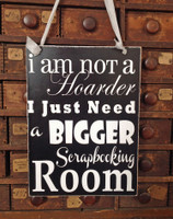 HM081 -I'm Not a Hoarder I Just Need a Bigger Scrapbooking Room