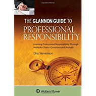 THE GLANNON GUIDE TO PROFESSIONAL RESPONSIBILITY