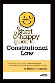 MARK C. ALEXANDER'S A SHORT AND HAPPY GUIDE TO CONSTITUTIONAL LAW 9780314286055
