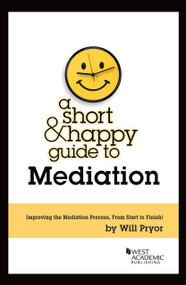 A SHORT AND HAPPY GUIDE TO MEDIATION (1ST, 2013) 9780314289902