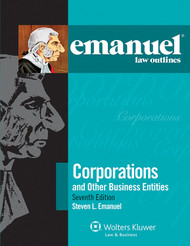 EMANUEL LAW OUTLINES: CORPORATIONS (7TH, 2013) 9781454824824
