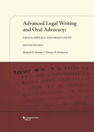 MURRAY'S ADVANCED LEGAL WRITING AND ORAL ADVOCACY: TRIALS, APPEALS, AND MOOT COURT (2ND, 2013) 9781609302474