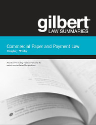 GILBERT LAW SUMMARIES ON COMMERCIAL PAPER AND PAYMENT LAW (17TH, 2013)