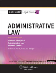 CASENOTE LEGAL BRIEFS : ADMINISTRATIVE LAW KEYED TO GELLHORN