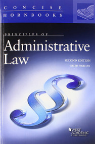WERHAN'S PRINCIPLES OF ADMINISTRATIVE LAW (2ND, 2014) (CONCISE HORNBOOK SERIES) 9780314286093