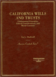 SHAFIROFF'S CALIFORNIA WILLS AND TRUSTS, FUNDAMENTAL PRINCIPLES, ETHICAL CONSIDERATIONS, AND MORAL CONCERNS (2007)  9780314177346