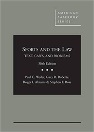 WEILER'S SPORTS AND THE LAW: TEXT, CASES AND PROBLEMS (5TH, 2015) 9781628101614