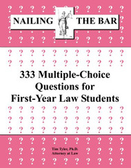TYLER'S NAILING THE BAR: 333 MULTIPLE-CHOICE QUESTIONS FOR FIRST YEAR LAW STUDENTS 9781936160341