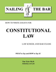 TYLER'S NAILING THE BAR: HOW TO WRITE ESSAYS FOR CONSTITUTIONAL LAW 9781936160129
