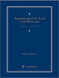 AMAN'S ADMINISTRATIVE LAW & PROCESS (3RD, 2014) 9780769847306