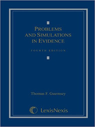 GUERNSEY'S PROBLEMS & SIMULATIONS IN EVIDENCE (4TH, 2010) 9781422478974