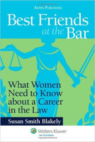 BEST FRIENDS AT THE BAR: WHAT WOMEN NEED TO KNOW ABOUT A CAREER IN THE LAW (2009)