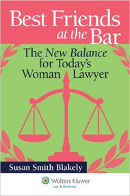 BEST FRIENDS AT THE BAR:THE NEW BALANCE FORTODAY'S WOMAN LAWYER (2012)