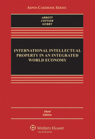ABBOTT'S INTERNATIONAL INTELLECTUAL PROPERTY IN AN INTEGRATED WORLD ECONOMY (3RD, 2015) 9781454849490