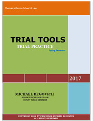 BEGOVICH'S TRIAL TOOLS: TRIAL PRACTICE SPRING 2017