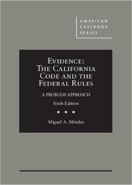 MENDEZ'S EVIDENCE: THE CALIFORNIA CODE AND THE FEDERAL RULES, A PROBLEM APPROACH (6TH, 2015) 9780314286871