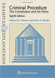 EXAMPLES & EXPLANATIONS: CRIMINAL PROCEDURE, THE CONSTITUTION AND THE POLICE (8TH, 2016)