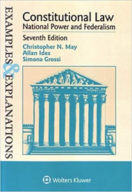 EXAMPLES & EXPLANATIONS: CONSTITUTIONAL LAW - NATIONAL POWER AND FEDERALISM (7TH, 2016) 9781454864226