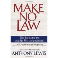 ANTHONY LEWIS', MAKE NO LAW; THE SULLIVAN CASE AND THE FIRST AMENDMENT