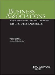 KLEIN'S BUSINESS ASSOCIATIONS: AGENCY, PARTNERSHIPS, LLCS AND CORPORATIONS 2016 STATUTES 9781634606882