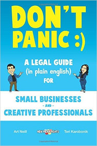 NEILL'S DON'T PANIC: A LEGAL GUIDE (IN PLAIN ENGLISH) FOR SMALL BUISINESSES & CREATIVE PROFESSIONALS (2016) 9780997656909