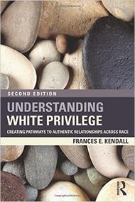 KENDALL'S UNDERSTANDING WHITE PRIVILEGE (2ND, 2013) 9780415874274