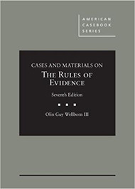 WELLBORN'S CASES & MATERIALS ON THE RULES OF EVIDENCE (7TH, 2016) 9781634606226