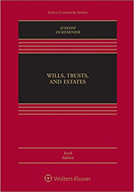 SITKOFF'S (PREVIOUSLY DUKEMINIER) WILLS, TRUSTS AND ESTATES CONNECTED CASEBOOK (10TH, 2017) 9781454876427