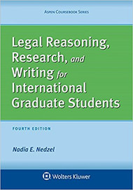 NEDZEL'S LEGAL REASONING, RESEARCH, AND WRITING FOR INTERNATIONAL GRADUATE STUDENTS (4TH, 2016) 9781454870036