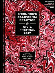 O'CONNOR'S CALIFORNIA PRACTICE: CIVIL PRETRIAL (2017) 9781598392678
