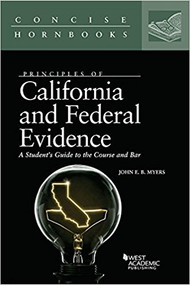 PRINCIPLES OF CALIFORNIA AND FEDERAL EVIDENCE (CONCISE HORNBOOK SERIES) (1ST, 2017) 9781683289951