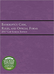 BANKRUPTCY CODE, RULES AND OFFICIAL FORMS (2017) 9781683289784