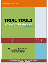 BEGOVICH'S TRIAL TOOLS: ADVANCED TRIAL ADVOCACY SPRING 2018