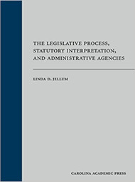 JELLUM'S THE LEGISLATIVE PROCESS, STATUTORY INTERPRETATION, AND ADMINISTRATIVE AGENCIES (1ST, 2016) 9781611638776