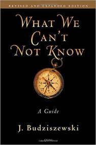 BUDZISZEWSKI'S WHAT WE CAN'T NOT KNOW: A GUIDE (2011) 9781586174811