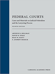 HELLMAN'S FEDERAL COURTS: CASES & MATERIALS ON JUDICIAL FEDERALISM AND THE LAWYERING PROCESS (4TH, 2017) 9781531001490